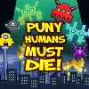 Free Game - Puny Humans Must Die