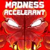 Free Game - Madness Accelerant